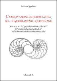 L'osservazione interpretativa del comportamento quotidiano. Manuale per la presa in carico relazionale di soggetti diversamente abili nelle comunità...