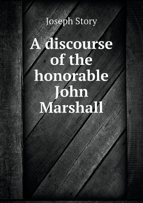 A Discourse of the Honorable John Marshall