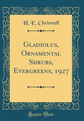 Gladiolus, Ornamental Shrubs, Evergreens, 1927 (Classic Reprint)