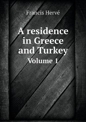 A Residence in Greece and Turkey Volume 1