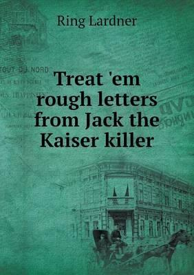 Treat 'em Rough Letters from Jack the Kaiser Killer