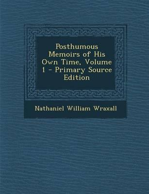 Posthumous Memoirs of His Own Time, Volume 1 - Primary Source Edition