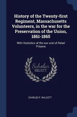 History of the Twenty-First Regiment, Massachusetts Volunteers, in the War for the Preservation of the Union, 1861-1865