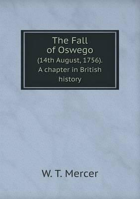 The Fall of Oswego (14th August, 1756). a Chapter in British History