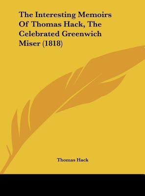 The Interesting Memoirs Of Thomas Hack, The Celebrated Greenwich Miser (1818)