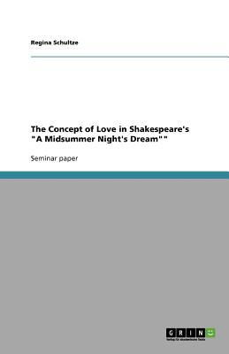 """The Concept of Love in Shakespeare's """"A Midsummer Night's Dream"""""""""""