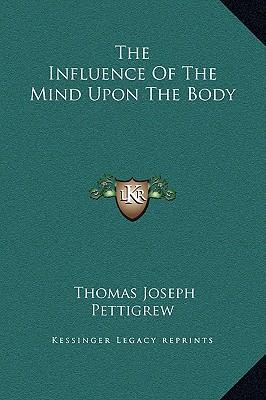 The Influence of the Mind Upon the Body