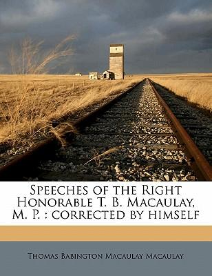 Speeches of the Right Honorable T. B. Macaulay, M. P.