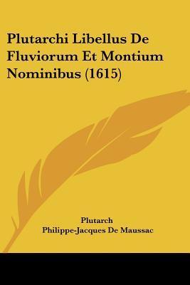Plutarchi Libellus de Fluviorum Et Montium Nominibus (1615)