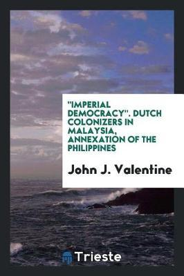 """""""Imperial democracy"""". Dutch colonizers in Malaysia, annexation of the Philippines"""