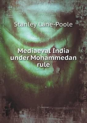 Mediaeval India Under Mohammedan Rule