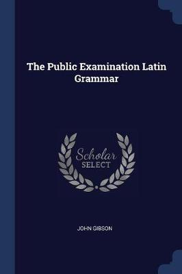 The Public Examination Latin Grammar
