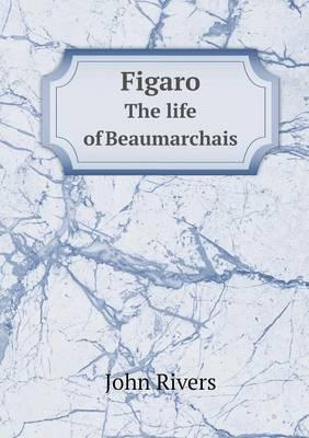 Figaro the Life of Beaumarchais