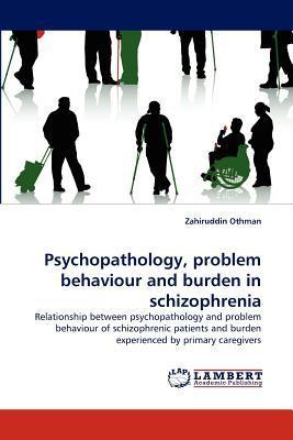 Psychopathology, problem behaviour and burden in schizophrenia
