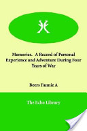 Memories. a Record of Personal Experience And Adventure During Four Years of War