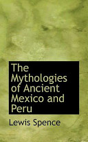 The Mythologies of Ancient Mexico and Peru