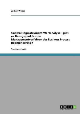 Controllinginstrument Wertanalyse - gibt es Bezugspunkte zum Managementverfahren des Business Process Reengineering?