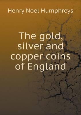 The Gold, Silver and Copper Coins of England