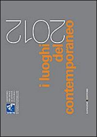 I luoghi del contemporaneo 2012. Ediz. italiana e inglese