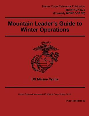 Marine Corps Reference Publication Mcrp 12-10a.2 (Formerly Mcrp 3-35.1b) Mountain Leader's Guide to Winter Operations 2 May 2016