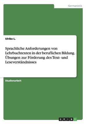 Sprachliche Anforderungen von Lehrbuchtexten in der beruflichen Bildung. Übungen zur Förderung des Text- und Leseverständnisses