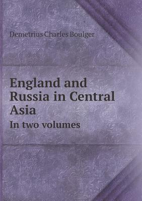 England and Russia in Central Asia in Two Volumes