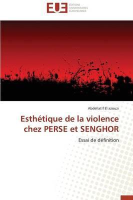 Esthetique de la Violence Chez Perse et Senghor