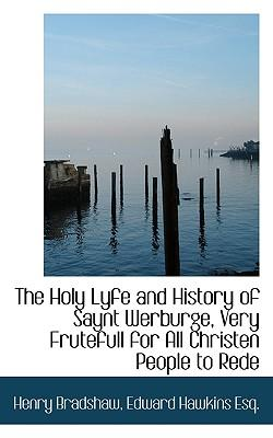 The Holy Lyfe and History of Saynt Werburge, Very Frutefull for All Christen People to Rede
