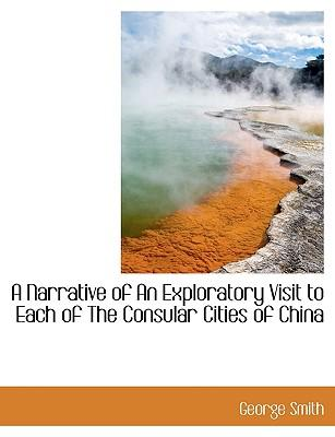 A Narrative of An Exploratory Visit to Each of The Consular Cities of China