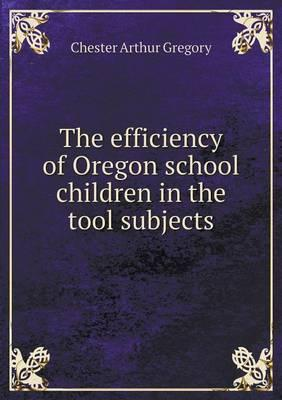 The Efficiency of Oregon School Children in the Tool Subjects