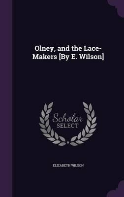 Olney, and the Lace-Makers [By E. Wilson]