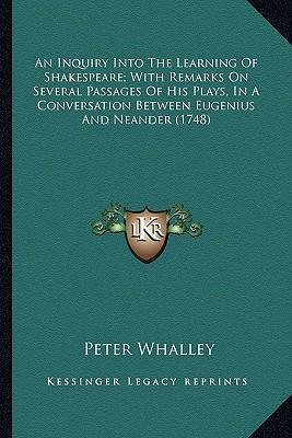 An  Inquiry Into the Learning of Shakespeare; With Remarks Onan Inquiry Into the Learning of Shakespeare; With Remarks on Several Passages of His Play