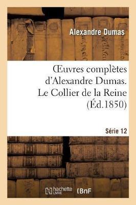 Oeuvres Completes d'Alexandre Dumas. Serie 12 le Collier de la Reine