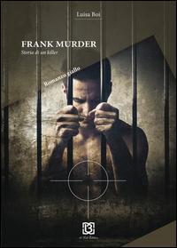 Frank Murder. Storia di un killer