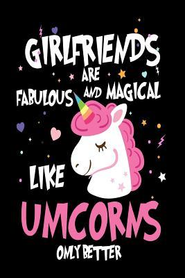 Girlfriends Are Fabulous and Magical Like Unicorns Only Better