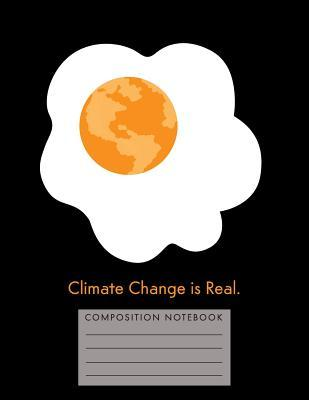 Climate Change is Real. Composition Notebook