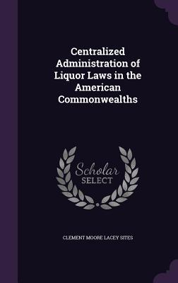 Centralized Administration of Liquor Laws in the American Commonwealths