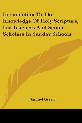 Introduction to the Knowledge of Holy Scripture, for Teachers and Senior Scholars in Sunday Schools
