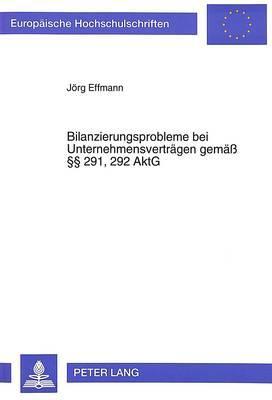 Bilanzierungsprobleme bei Unternehmensverträgen gemäß §§ 291, 292 AktG