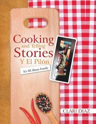 Cooking and Telling Stories Y El Pilón