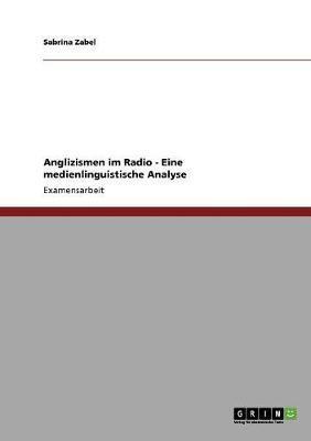 Anglizismen im Radio - Eine medienlinguistische Analyse
