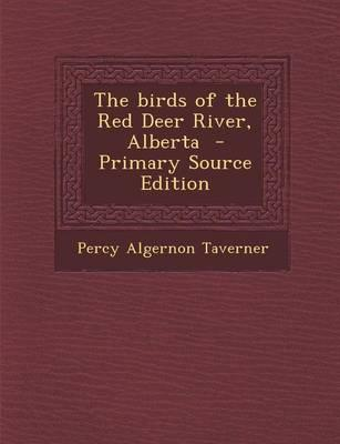 The Birds of the Red Deer River, Alberta - Primary Source Edition