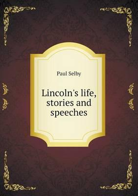 Lincoln's Life, Stories and Speeches