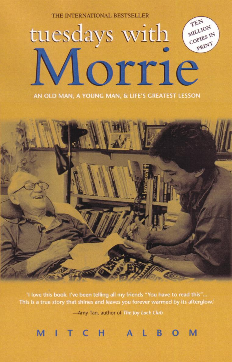 tuesdays with morrie mitch and morrie Tuesdays with morrie is a non-fiction account of mitch albom's conversations with his former teacher morrie schwarz, who died from als mitch first met morrie while majoring in music at brandeis university where morrie taught classes in sociology.