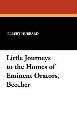 Little Journeys to the Homes of Eminent Orators, Beecher