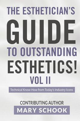 The Esthetician's Guide To Outstanding Esthetics Vol II Mary Schook