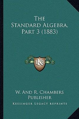 The Standard Algebra, Part 3 (1883)