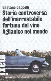 Storia controversa dell'inarrestabile fortuna del vino Aglianico nel mondo