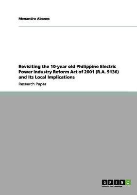 Revisiting the 10-year old Philippine Electric Power Industry Reform Act of 2001 (R.A. 9136) and Its Local Implications