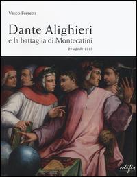 Dante Alighieri e la battaglia di Montecatini. 29 agosto 1315